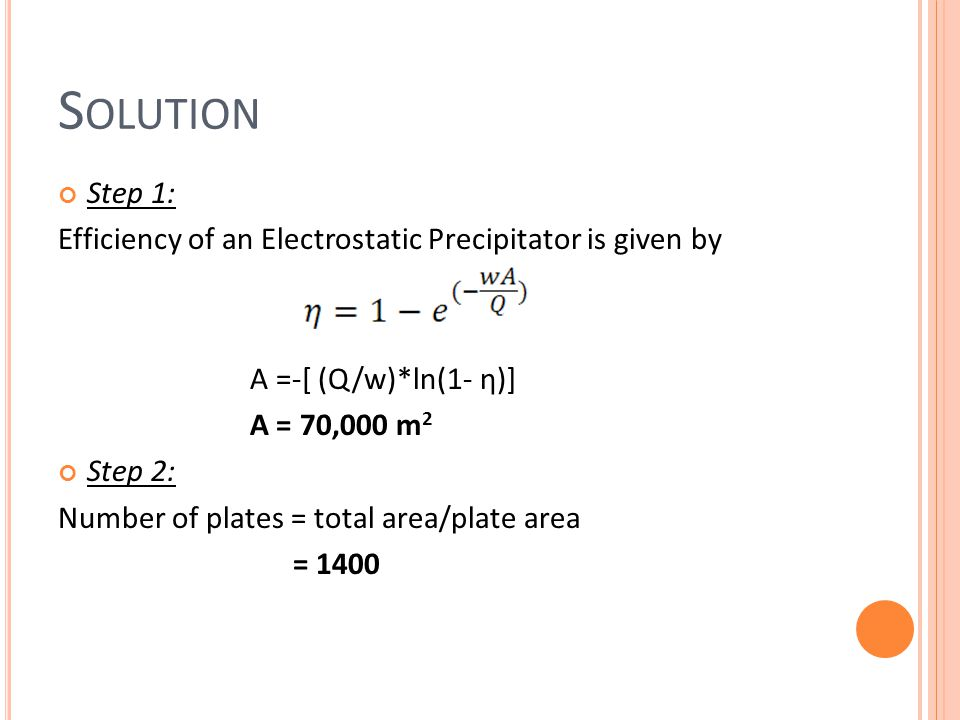 Solution Step 1: Efficiency of an Electrostatic Precipitator is given by. A =-[ (Q/w)*ln(1- η)] A = 70,000 m2.